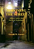 Surviving the Street : Officer Safety and Survival Techniques, Garner, Gerald W., 0398075980