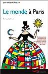 Le monde à Paris : Embarquement immédiat pour découvrir toutes les cultures et saveurs du monde au coin de sa rue par Lesbros