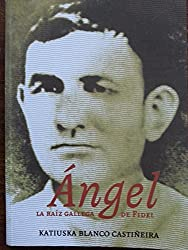 Angel, La Raiz Gallega de Fidel (Spanish Edition)