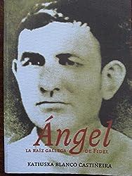 Angel, La Raiz Gallega de Fidel (Spanish Edition)