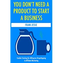 You Don't Need a Product to Start a Business (2017): Combo Training for AliExpress Dropshipping & Affiliate Marketing