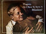 img - for Mommy, Do I Have To Serve A Mission? book / textbook / text book