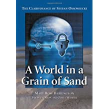 A World In A Grain Of Sand: The Clairvoyance Of Stefan Ossowiecki by Ian Stevenson and Zofia Weaver Mary Rose Barrington (2005-08-01)