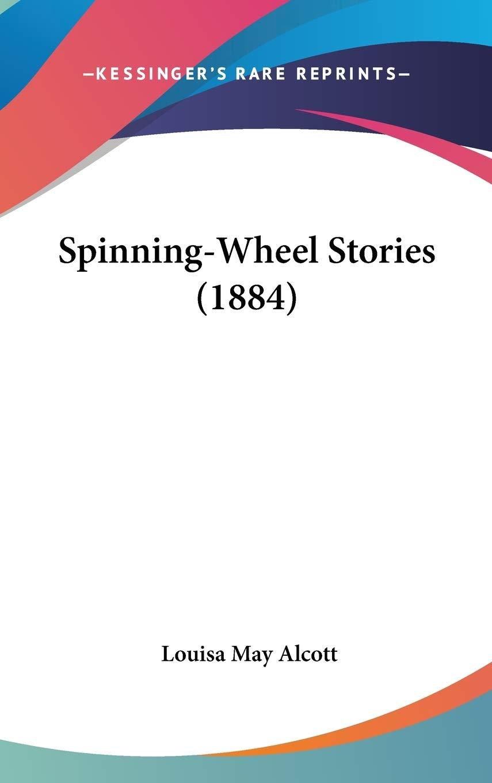 Spinning-Wheel Stories (1884): Amazon.es: Alcott, Louisa May ...