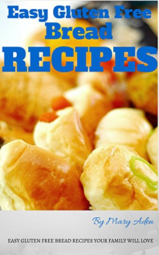 Easy Gluten Free Bread Recipes Cookbook: So Good Your Family Will Never Know The Difference ()