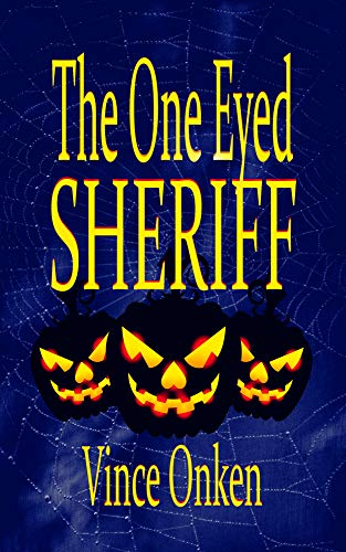 Book: The One Eyed Sheriff by Vince Onken