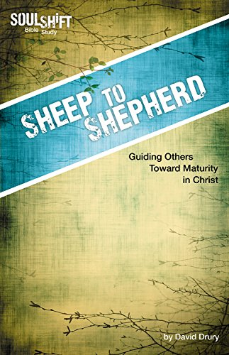 Sheep to Shepherd: Guiding Others Toward Maturity in Christ (Soulshift Bible Study)