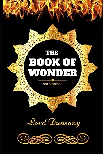 The Book of Wonder: By Lord Dunsany - Illustrated [Lord Dunsany] (Tapa Blanda)