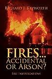 Fires... Accidental or Arson?, Richard J. Keyworth, 1432766880