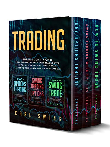 Trading: Three books in one: Day Options Trading + Swing Trading with Options + How To Swing Trade. A Crash Course to Make Money with Simple ...