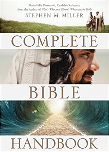 The Complete Bible Handbook Beautifully Illustrated Readable Reference From The Author Of Who S Who And Where S Where In The Bible Miller Stephen M 9781630584603 Amazon Com Books