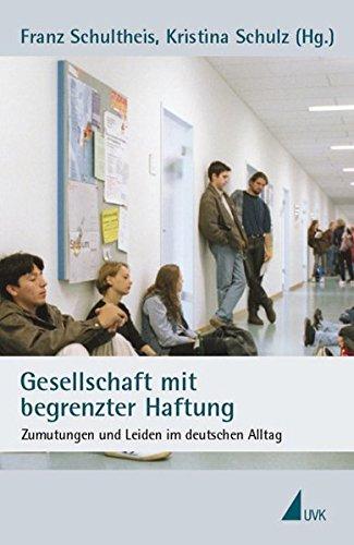 Gesellschaft mit begrenzter Haftung: Zumutungen und Leiden im deutschen Alltag