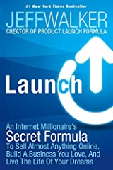 Launch: An Internet Millionaire's Secret Formula To Sell Almost Anything Online, Build A Business You Love, And Live The Life Of Your Dreams by Jeff Walker (2014-08-24) Hardcover
