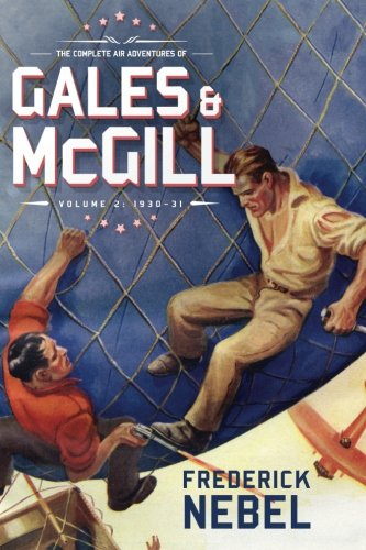 The Complete Air Adventures of Gales & McGill, Volume 2: 1930-31 (The Frederick Nebel Library)