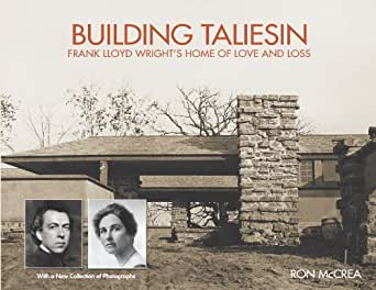 Building Taliesin: Frank Lloyd Wrights Home of Love and Loss (English Edition)