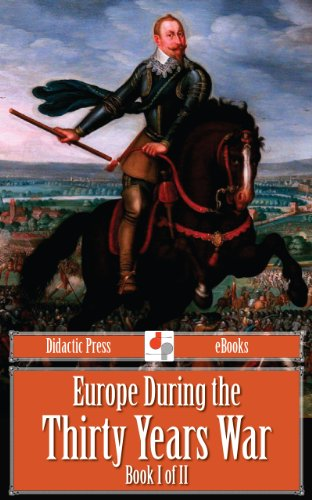 Europe During the Thirty Years War - Book I of II (Illustrated)