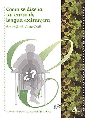 Como se diseña un curso de lengua extranjera Cuadernos de didáctica del español/LE: Amazon.es: Álvaro García Santa Cecilia: Libros