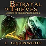 Betrayal of Thieves: Legends of Dimmingwood, Volume 2 | C. Greenwood