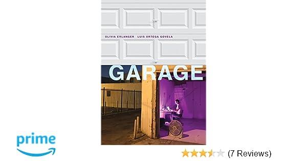 Garage (The MIT Press): Olivia Erlanger, Luis Ortega Govela ...