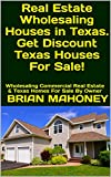 Real Estate Wholesaling Houses in Texas. Get Discount Texas Houses For Sale!: Wholesaling Commercial Real Estate & Texas Homes For Sale By Owner