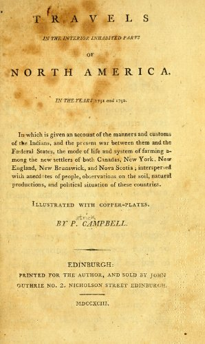 Travels in the Interior Inhabited Parts of North America: In the Years 1791 and 1792; In Which is Given an Account of the Manners and Customs of the Indians, and the Present War Between Them and the Fderal States, the Mode of Life and System of Farming Among the New Settlers of Both Canadas, New York, New England, New Brunswick, and Nova Scotia; Interspersed With Anecdotes of People, Observations on the Soil, Natural Productions, and Political Situation of These Countries; Illustrated With Coppe
