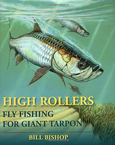 Book cover from High Rollers: Fly Fishing for Giant Tarponby Bill Bishop
