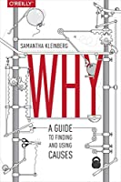 Why: A Guide to Finding and Using Causes Front Cover