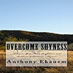 Overcome Shyness: Discover Your Inner Confidence and Boldness to Overcome Shyness | Anthony Ekanem
