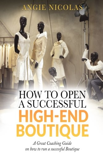 How To Open a Successful High-End Boutique: A Great Coaching Guide on How to Run a Successful Boutique