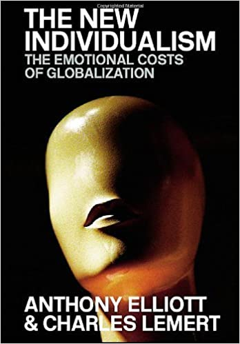 The New Individualism: The Emotional Costs of Globalization REVISED EDITION by Anthony Elliott (2005-12-16)
