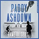 Game of Spies: The Secret Agent, the Traitor and the Nazi, Bordeaux 1942-1944 | Paddy Ashdown