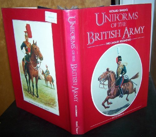 Uniforms of the British Army: The Cavalry Regiments by Richard Simkin (1982-10-03)