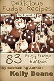 Delicious Fudge Recipes - Volume 1:  83 Easy Fudge Recipes