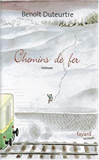 Chemins de fer : roman, Duteurtre, Benoît