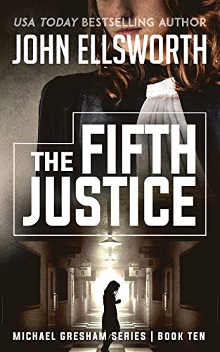 The Fifth Justice (Michael Gresham Legal Thrillers Book 10)