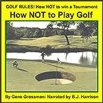 Golf Rules: How to Not Win a Tournament | Gene Grossman