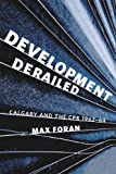 Development Derailed : Calgary and the CPR, 1962-64, Foran, Max, 1927536081