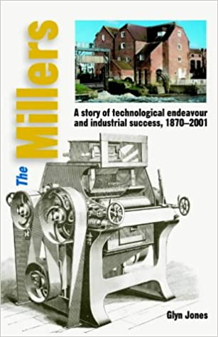 The Millers - A Story of Technological Endeavour and Industrial Success, 1870 - 2001