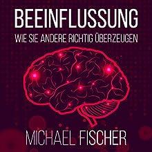 Beeinflussung: Wie sie andere richtig überzeugen Hörbuch von Michael Fischer Gesprochen von: Markus Meuter
