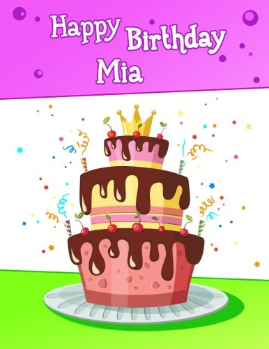 "Happy Birthday Mia: BIG Personalized Book with Name, Cute Birthday Cake Themed Book, Use as a Notebook, Journal, or Diary...365 Lined Pages to Write ... Mom, Grandma, Best Friend, 8 1/2"" x 11"" ebook"