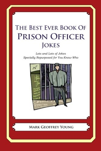 The Best Ever Book of Prison Officer Jokes: Lots and Lots of Jokes Specially Repurposed for You-Know-Who