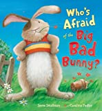 Who's Afraid of the Big Bad Bunny?, Steve Smallman, 1561487252