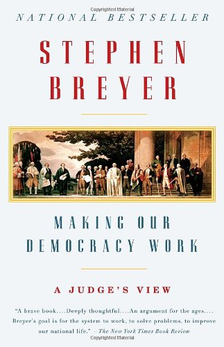 Making Our Democracy Work by Stephen Breyer