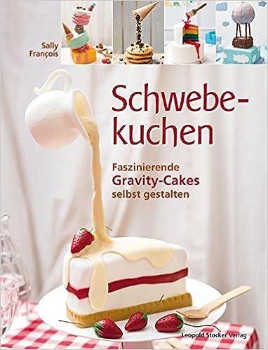 Schwebekuchen: Faszinierende Gravity-Cakes selbst gestalten ...
