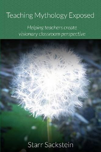 Teaching Mythology Exposed: Helping Teachers Create Visionary Classroom Perspective