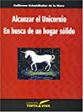 img - for Alcanzar el Unicornio (Juan Jose Arreola) y en Busca de un Hogar Solido (Elena Garro) (Spanish Edition) book / textbook / text book