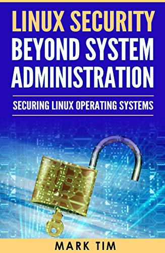 Linux Security Beyond System Administration: Securing Linux Operating Systems Epub