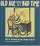 """Old Age Comes at A Bad Time : """" Wit And Wisdom For The Young At Heart """" t"""