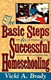 The Basic Steps to Successful Home Schooling, Vicki A. Brady, 1563841134
