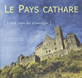 img - for Le Pays Cathare: L'Aude, Entre Mer et Montagne book / textbook / text book